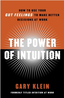 Image for The power of intuition  : how to use your gut feelings to make better decisions at work