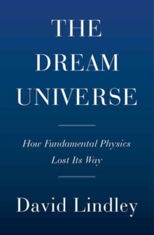 Image for Dream Universe : How Fundamental Physics Lost Its Way