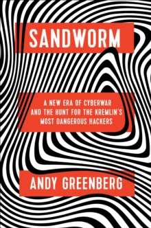 Image for Sandworm : A New Era of Cyberwar and the Hunt for the Kremlin's Most Dangerous Hackers