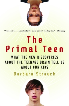 Image for The Primal Teen : What the New Discoveries about the Teenage Brain Tell Us about Our Kids