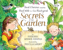 Image for Secrets of the garden  : food chains and the food web in our backyard