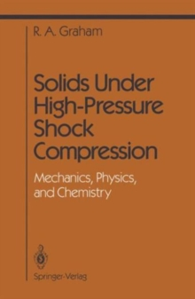 Image for Solids Under High-Pressure Shock Compressio : Mechanics, Physics, and Chemistry