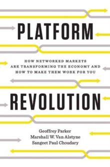 Image for Platform revolution  : how networked markets are transforming the economy - and how to make them work for you
