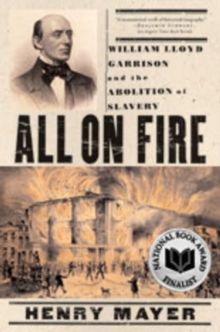 Image for All on fire  : William Lloyd Garrison and the abolition of slavery