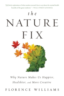 Image for The nature fix  : why nature makes us happier, healthier, and more creative