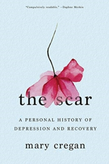 Image for The Scar - A Personal History of Depression and Recovery