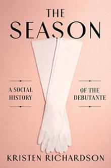 Image for The Season : A Social History of the Debutante