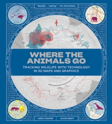 Image for Where the animals go  : tracking wildlife with technology in 50 maps and graphics