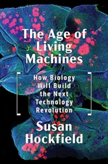 Image for The age of living machines  : how biology will build the next technology revolution