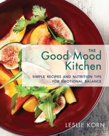 Image for The good mood kitchen  : simple recipes and nutrition tips for emotional balance