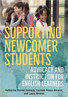Image for Supporting Newcomer Students : Advocacy and Instruction for English Learners