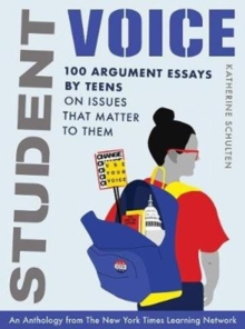 Image for Student Voice : 100 Argument Essays by Teens on Issues That Matter to Them