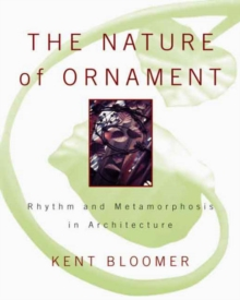 Image for The nature of ornament  : rhythm and metamorphosis in architecture