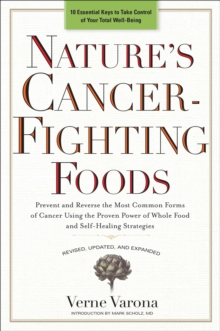 Image for Nature's cancer-fighting foods  : prevent and reverse the most common forms of cancer using the proven power of whole food and self-healing strategies