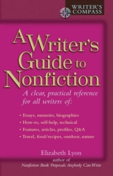 A Writer's Guide to Nonfiction: A Clear, Practical Reference for All Writers (Writers Guide Series)