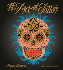 Image for The art of tattoo  : an insider's look at a tattoo artist's inspirations, designs, and hard-won advice