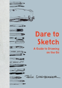 Image for Dare to Sketch : A Guide to Drawing on the Go