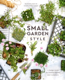 Image for Small garden style  : a design guide for outdoor rooms and containers
