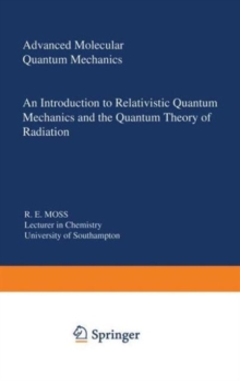 Advanced Molecular Quantum Mechanics: An Introduction to Relativistic Quantum Mechanics and the Quantum Theory of Radiation (Studies in Chemical Physics)