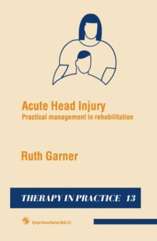 Acute Head Injury: Practical management in rehabilitation (Therapy in Practice Series)