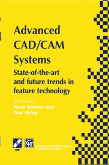 Advanced CAD/CAM Systems: State-of-the-Art and Future Trends in Feature Technology (IFIP Advances in Information and Communication Technology)