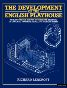 Image for The Development of the English Playhouse : An Illustrated Survey of Theatre Building in England from Medieval to Modern Times