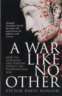 A War Like No Other - How the Athenians and Spartans Fought the Peloponnesian War