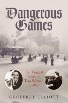 Image for Dangerous games  : the tangled lives of two women at war