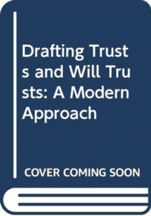 Image for Drafting trusts and will trusts  : a modern approach