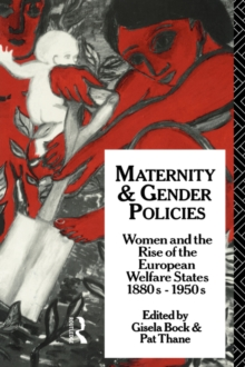 Image for Maternity and Gender Policies : Women and the Rise of the European Welfare States, 18802-1950s