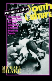 Image for Comparative youth culture  : the sociology of youth cultures and youth subcultures in America, Britain and Canada
