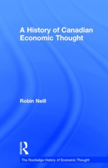 A History of Canadian Economic Thought (The Routledge History of Economic Thought)