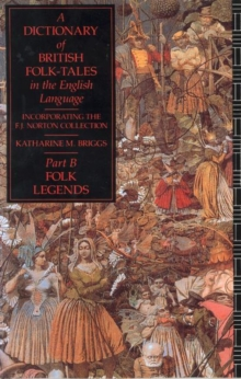 A Dictionary of British Folk-Tales in the English Language Part B: Folk Legends