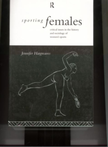 Image for Sporting Females : Critical Issues in the History and Sociology of Women's Sport