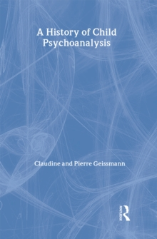 A History of Child Psychoanalysis (The New Library of Psychoanalysis)