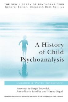 A History of Child Psychoanalysis (The New Library of Psychoanalysis)