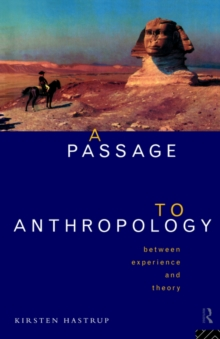 A Passage to Anthropology: Between Experience and Theory (Film and Culture)