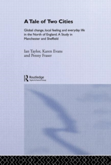 A Tale Of Two Cities: Global Change, Local Feeling and Everday Life in the North of England (International Library of Sociology)