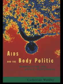 AIDS and the Body Politic: Biomedicine and Sexual Difference (Writing Corporealities)