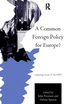 A Common Foreign Policy for Europe?: Competing Visions of the CFSP (Routledge Research in European Public Policy)