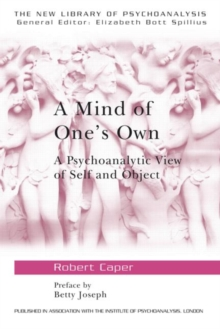 A Mind of One's Own: A Psychoanalytic View of Self and Object (The New Library of Psychoanalysis)