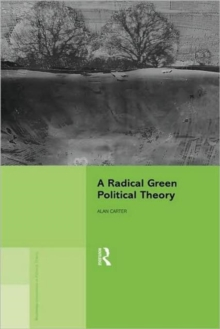 A Radical Green Political Theory (Routledge Innovations in Political Theory)
