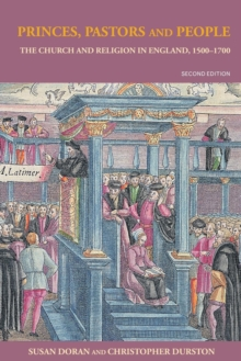 Image for Princes, pastors and people  : the Church and religion in England, 1500-1700