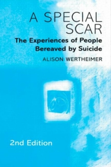 A Special Scar: The Experiences of People Bereaved by Suicide, 2e