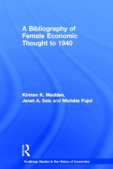A Bibliography of Female Economic Thought up to 1940 (Routledge Studies in the History of Economics)