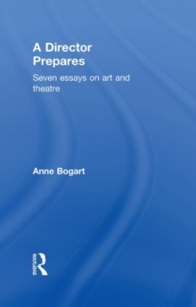 A Director Prepares: Seven Essays on Art and Theatre
