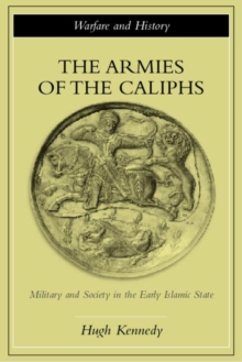 Image for The armies of the caliphs  : military and society in the early Islamic state
