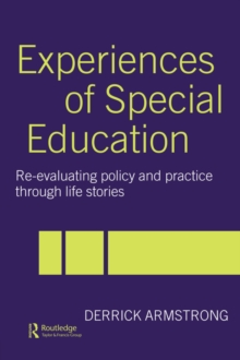 Image for Experiences of special education  : re-evaluating policy and practice through life stories