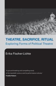 Image for Theatre, sacrifice, ritual  : exploring forms of political theatre