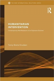 Image for Humanitarian intervention  : contemporary manifestations of an explosive doctrine